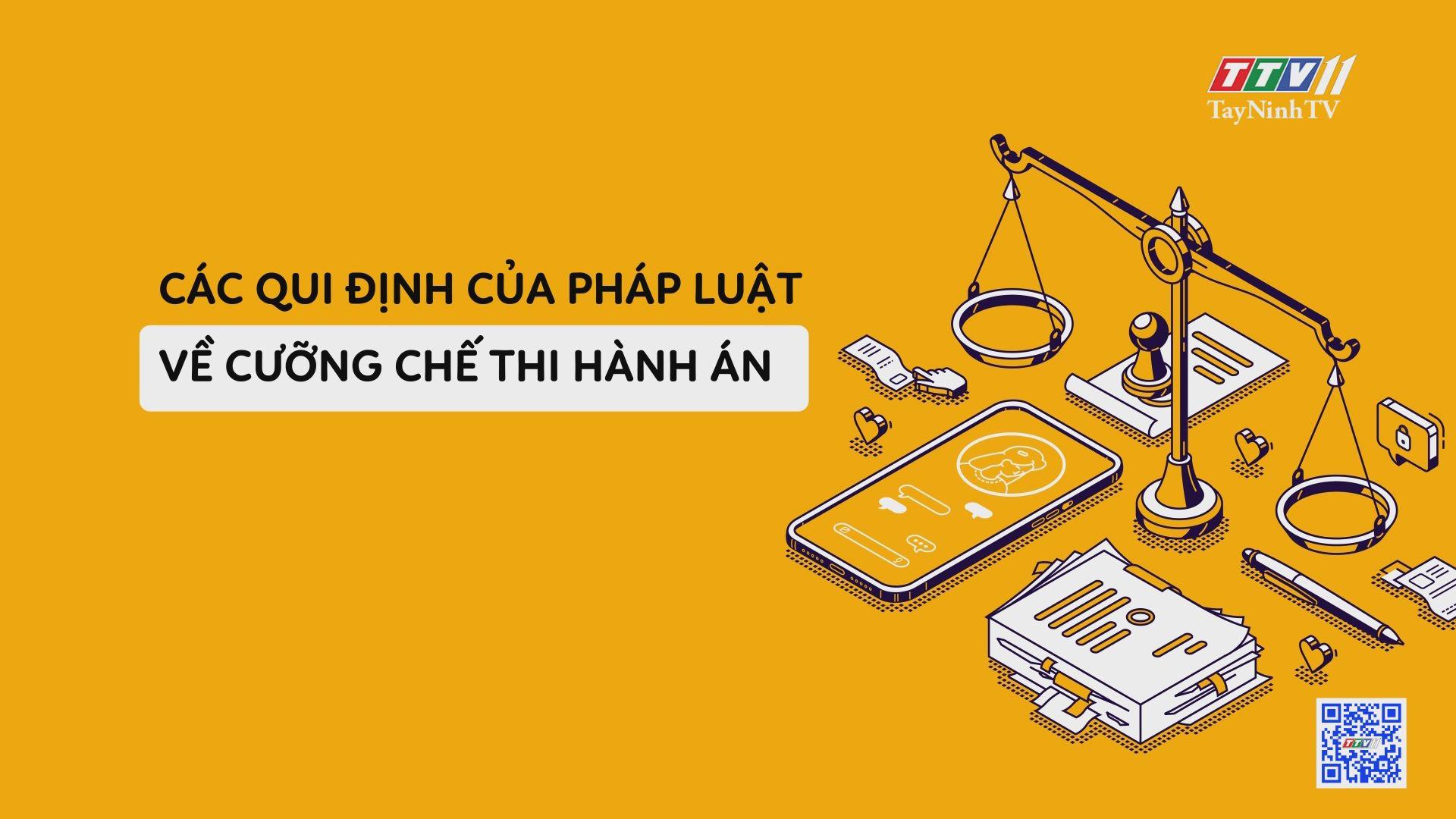 Các qui định của pháp luật về cưỡng chế thi hành án | PHÁP LUẬT VÀ ĐỜI SỐNG | TayNinhTV