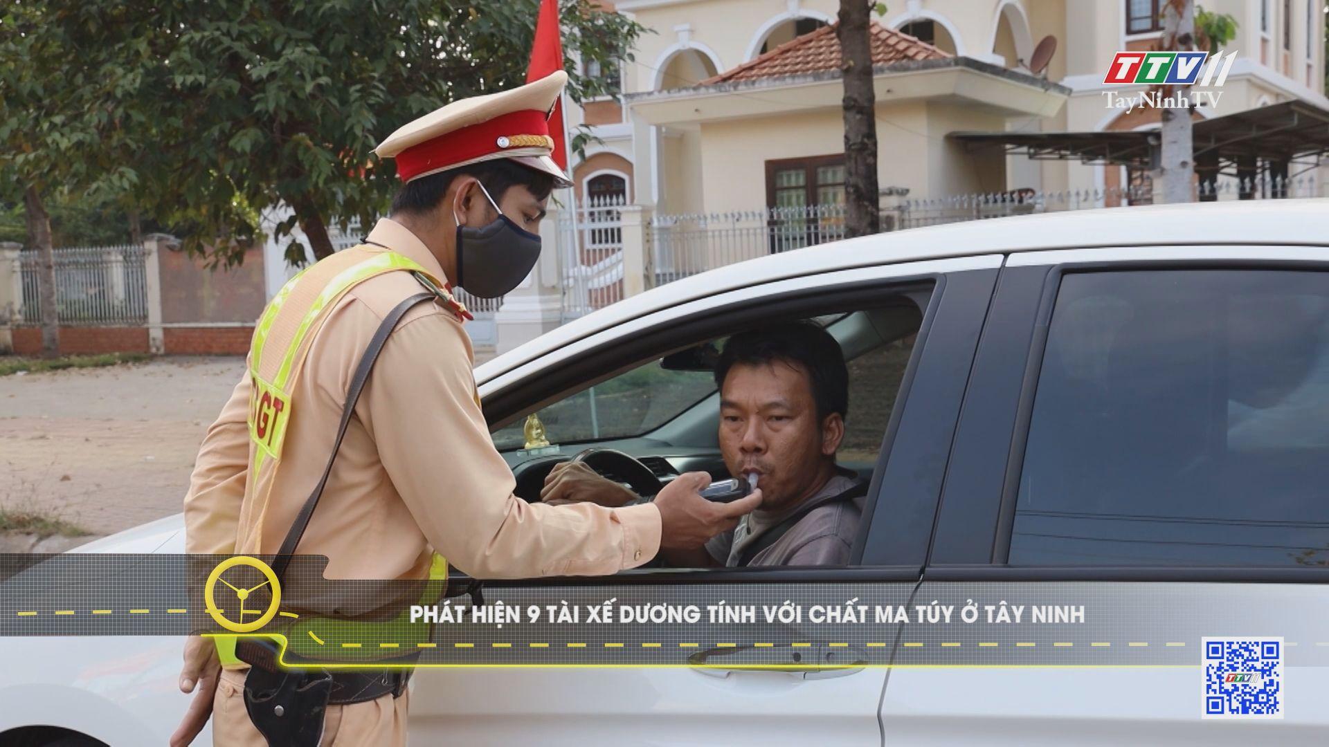 Tây Ninh: phát hiện 9 tài xế dương tính với chất ma túy | VĂN HÓA GIAO THÔNG | TayNinhTV