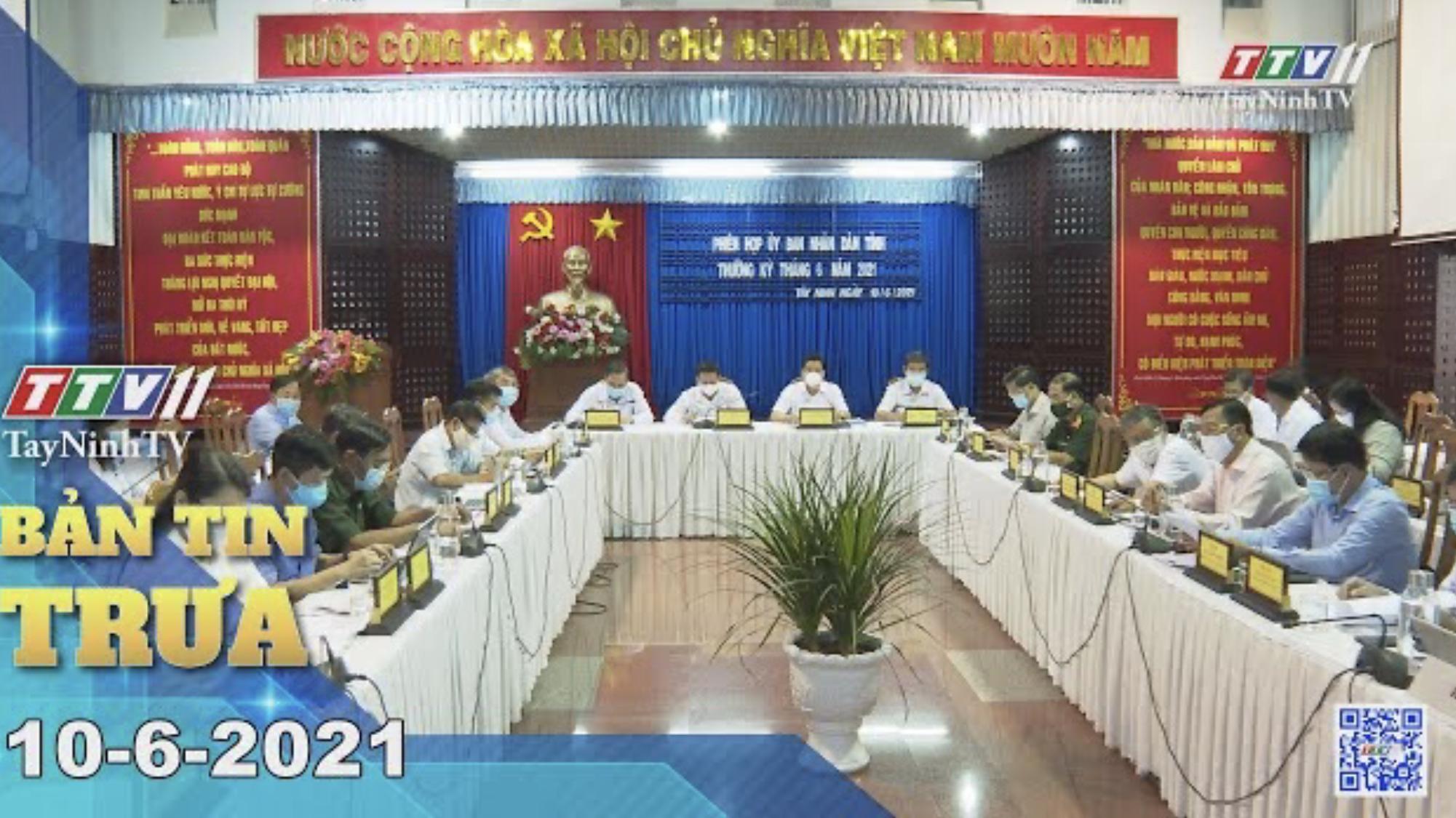 Bản tin trưa 10-6-2021 | Tin tức hôm nay | TayNinhTV
