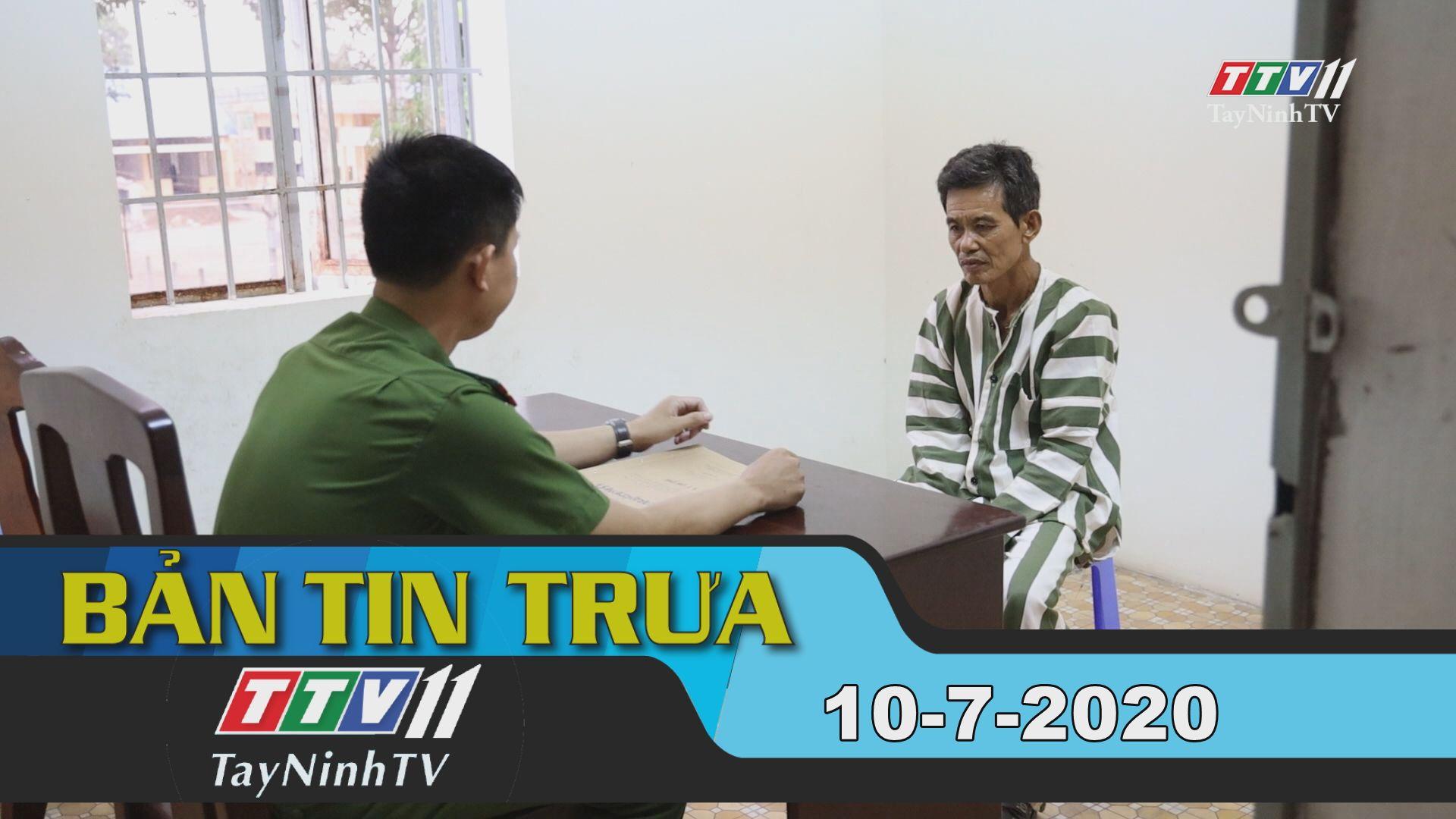 Bản tin trưa 10-7-2020 | Tin tức hôm nay | TayNinhTV