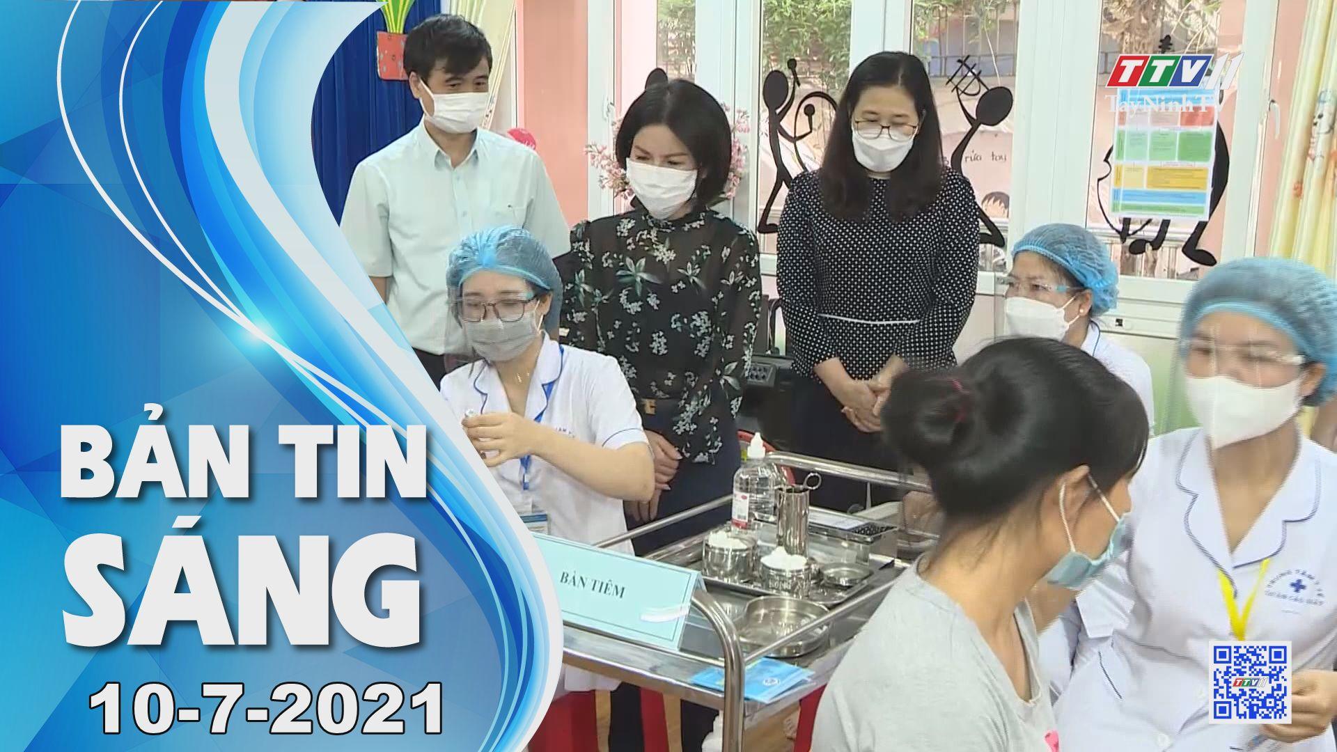 Bản tin sáng 10-7-2021   Tin tức hôm nay   TayNinhTV