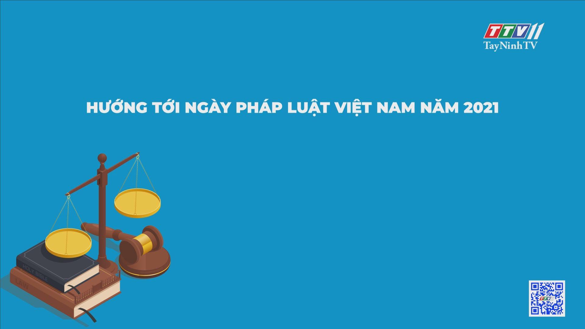 Hướng tới Ngày Pháp luật Việt Nam năm 2021   PHÁP LUẬT VÀ ĐỜI SỐNG   TayNinhTV
