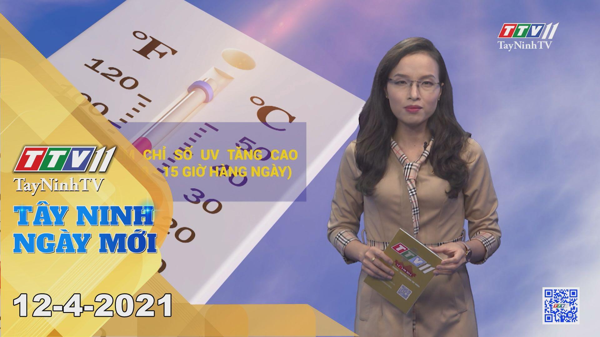Tây Ninh Ngày Mới 12-4-2021 | Tin tức hôm nay | TayNinhTV