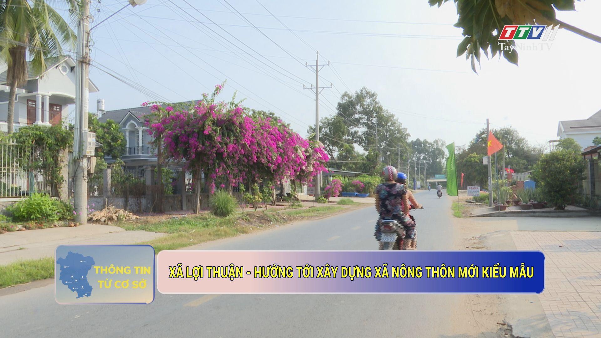 Xã Lợi Thuận-Hướng tới xây dựng xã nông thôn mới kiểu mẫu | THÔNG TIN TỪ CƠ SỞ | TayNinhTV