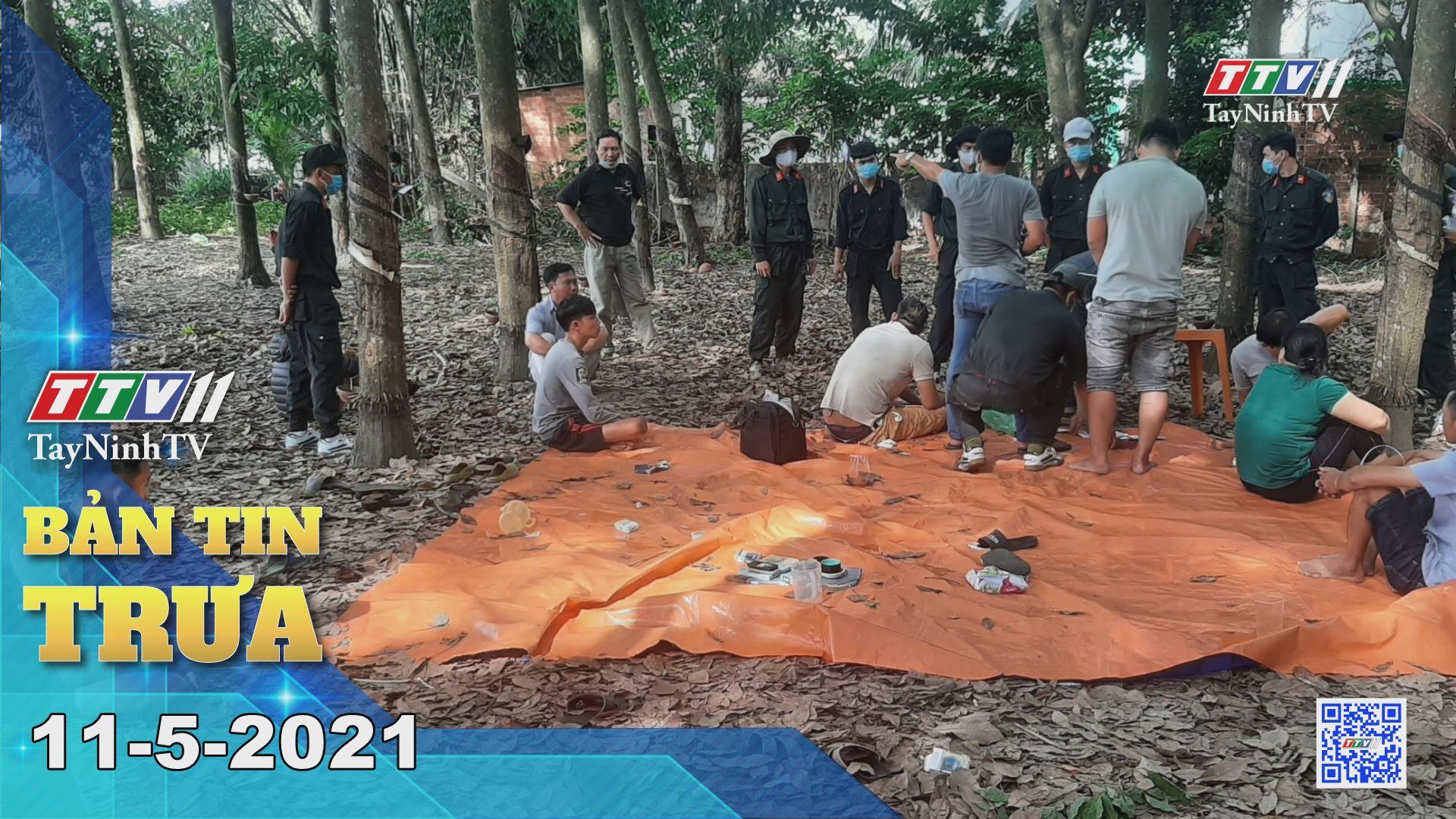 Bản tin trưa 11-5-2021 | Tin tức hôm nay | TayNinhTV