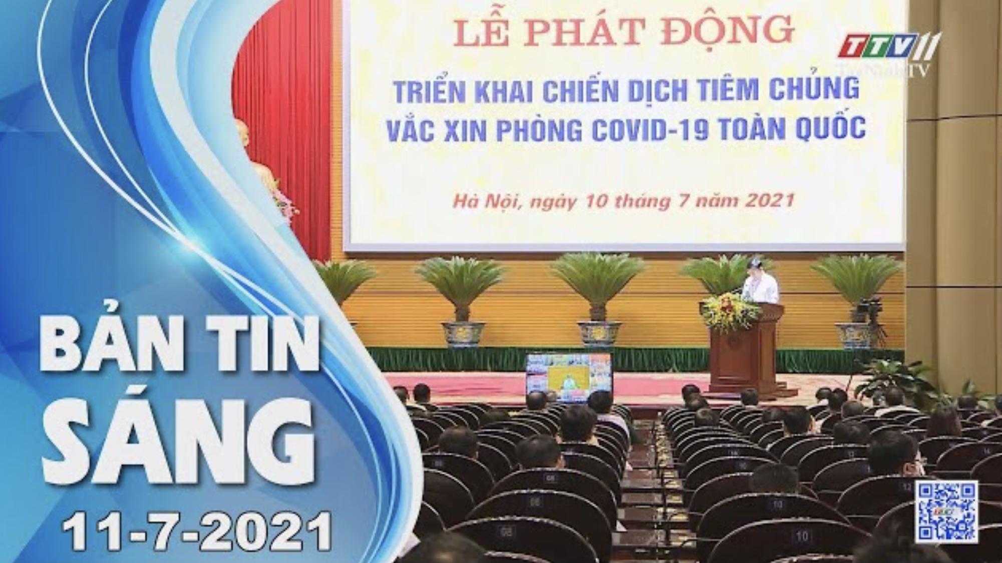 Bản tin sáng 11-7-2021   Tin tức hôm nay   TayNinhTV
