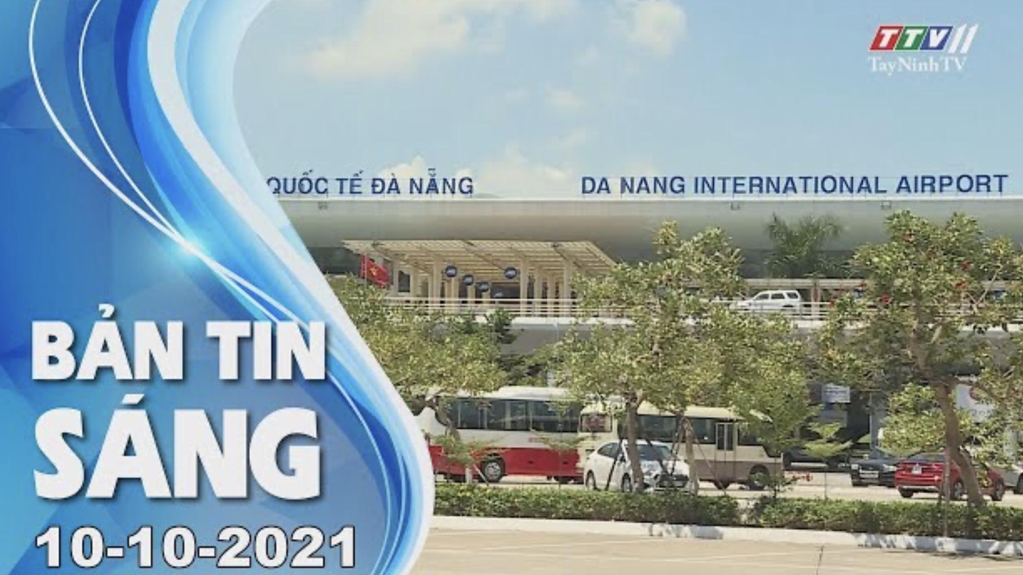 BẢN TIN SÁNG 11/10/2021 | Tin tức hôm nay | TayNinhTV