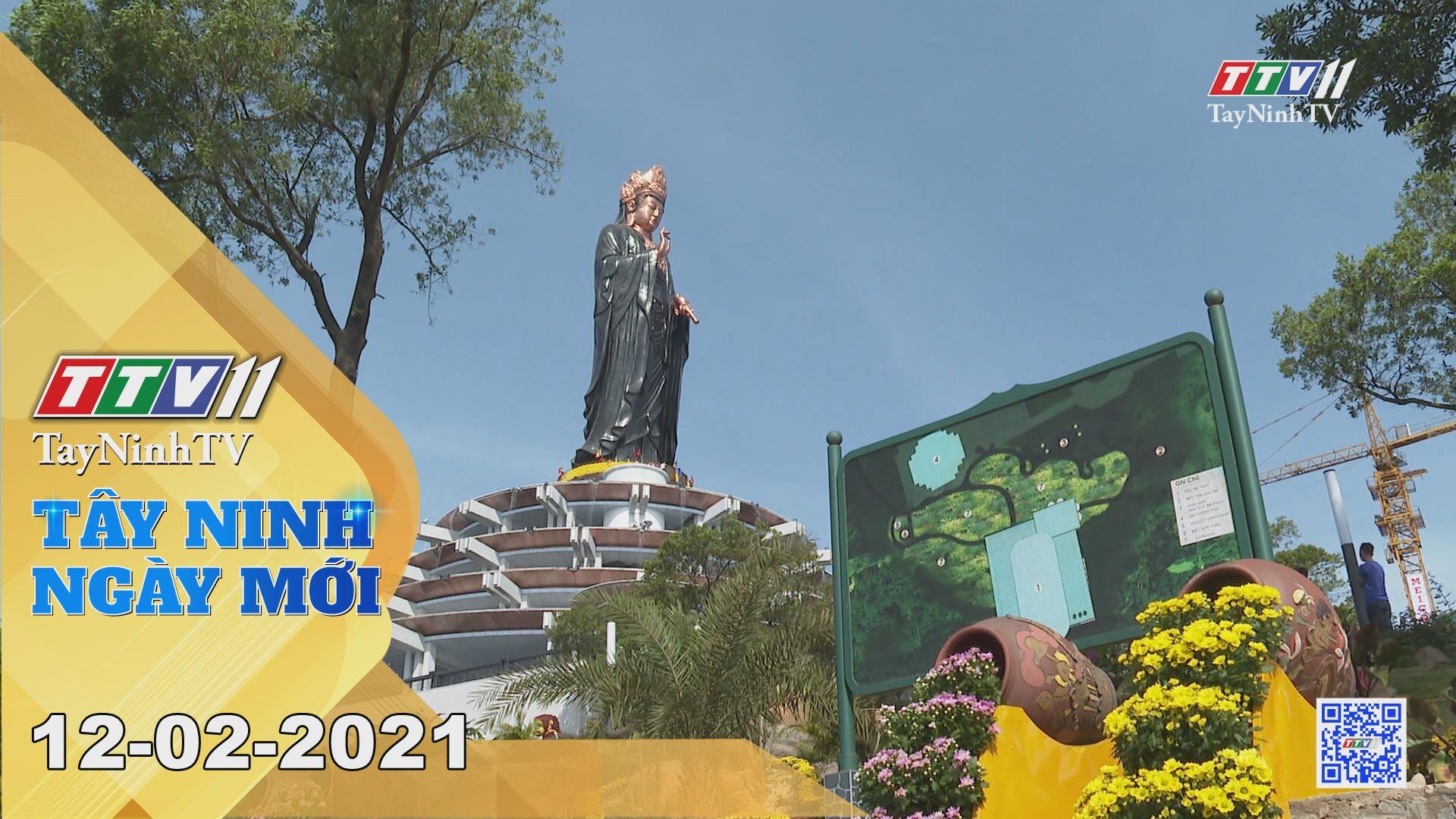 Tây Ninh Ngày Mới 12-02-2021   Tin tức hôm nay   TayNinhTV