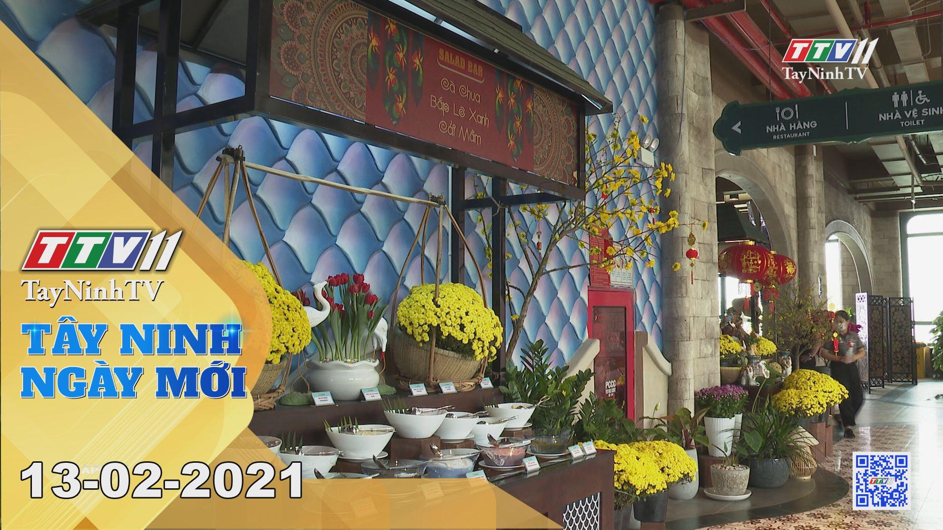 Tây Ninh Ngày Mới 13-02-2021   Tin tức hôm nay   TayNinhTV