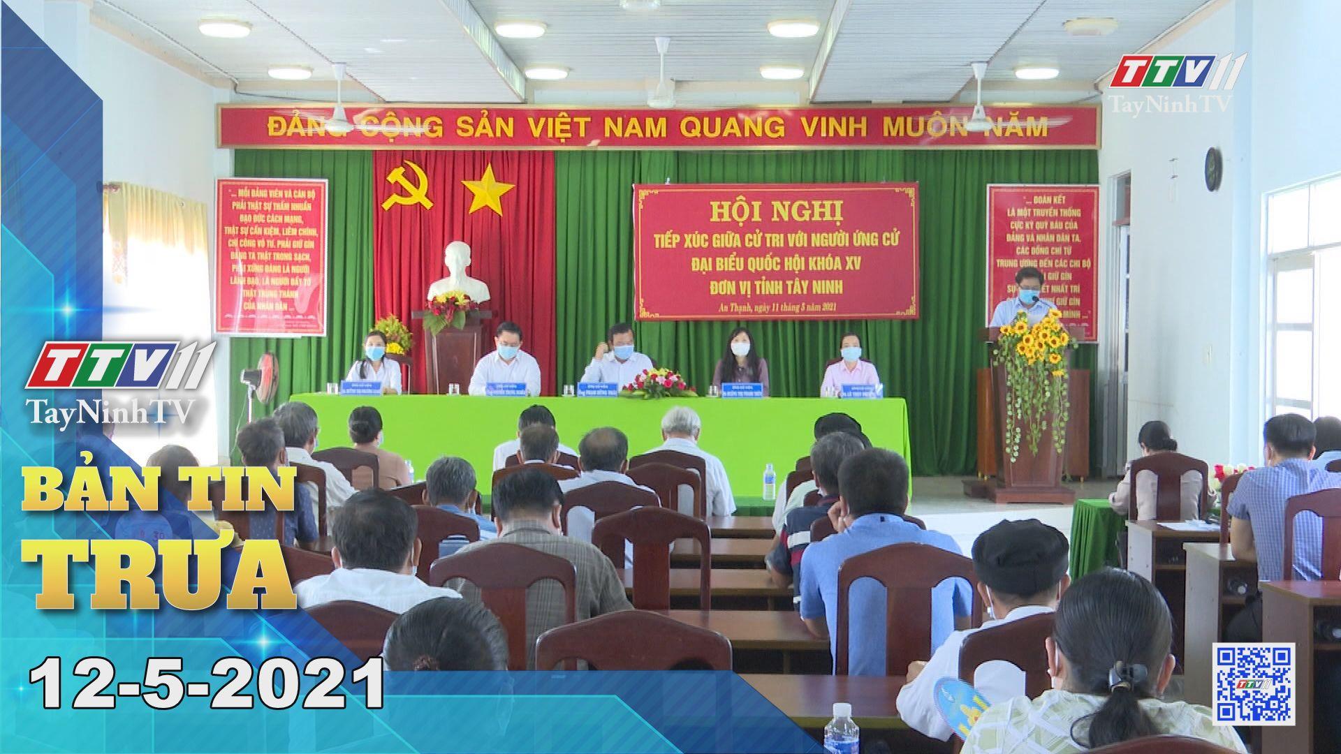 Bản tin trưa 12-5-2021 | Tin tức hôm nay | TayNinhTV
