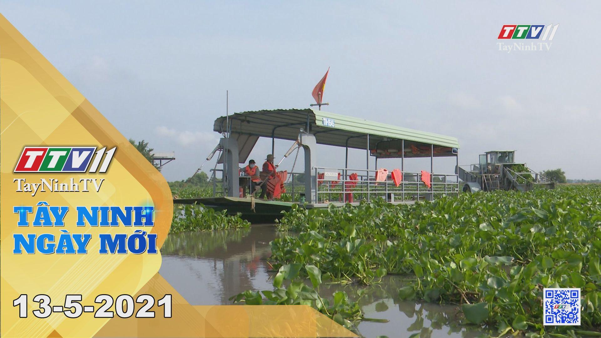 Tây Ninh Ngày Mới 13-5-2021 | Tin tức hôm nay | TayNinhTV
