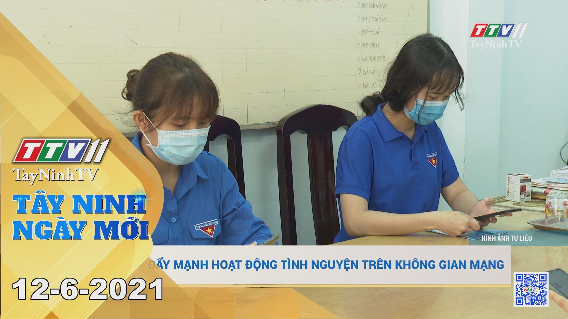 Tây Ninh Ngày Mới 12-6-2021 | Tin tức hôm nay | TayNinhTV