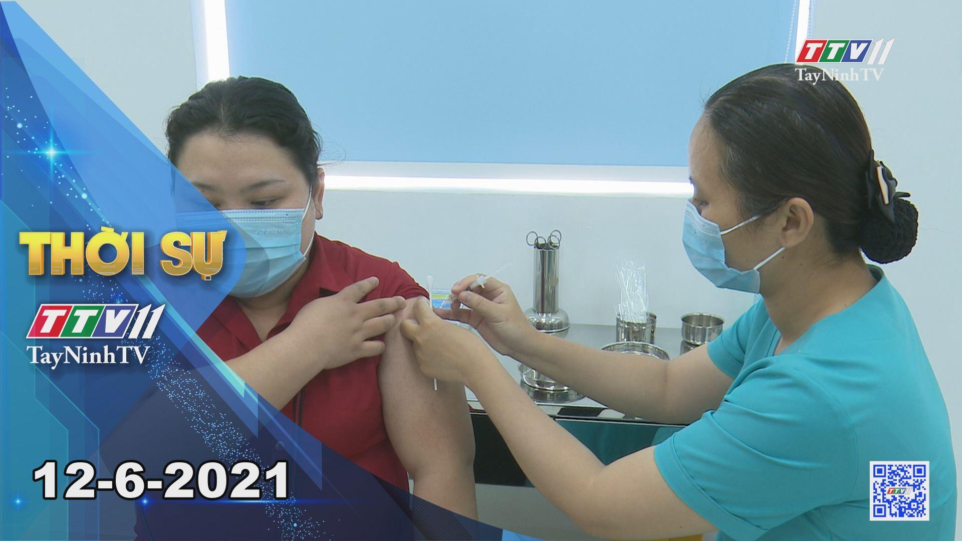 Thời sự Tây Ninh 12-6-2021 | Tin tức hôm nay | TayNinhTV