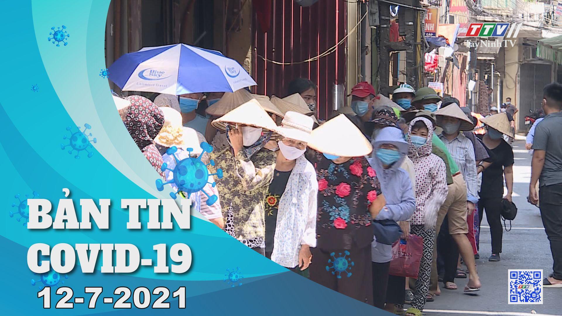 Bản tin Covid-19 | Tin tức hôm nay 12-7-2021 | TâyNinhTV