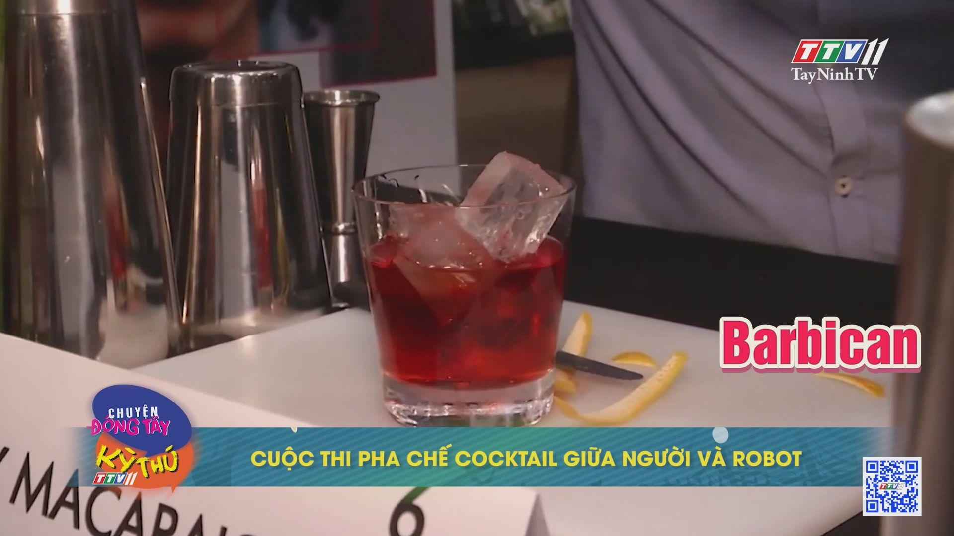 Cuộc thi pha chế cocktail giữa người và robot | CHUYỆN ĐÔNG TÂY KỲ THÚ | TayNinhTV