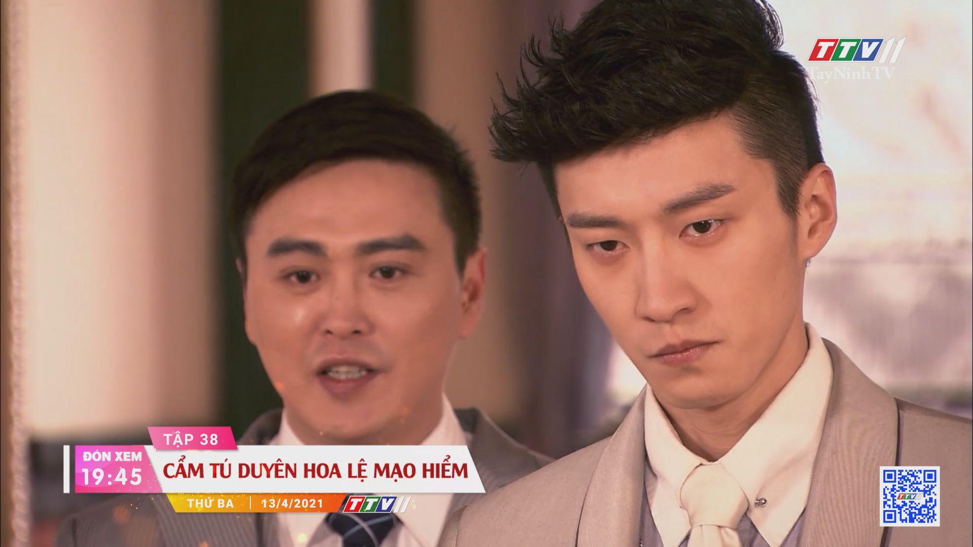 Cẩm Tú duyên hoa lệ mạo hiểm-Trailer tập 38 | PHIM CẨM TÚ DUYÊN HOA LỆ MẠO HIỂM | TayNinhTVE