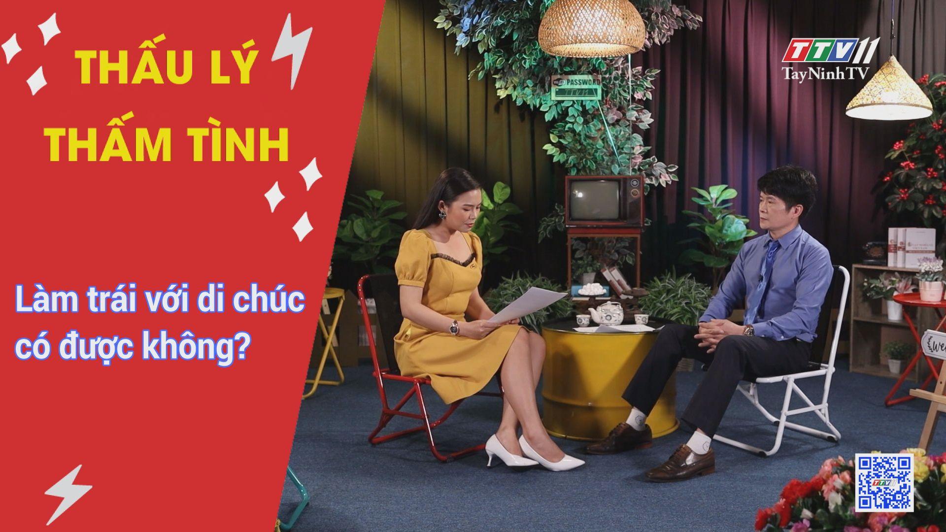 Làm trái với di chúc có được không? | THẤU LÝ THẤM TÌNH | TayNinhTV