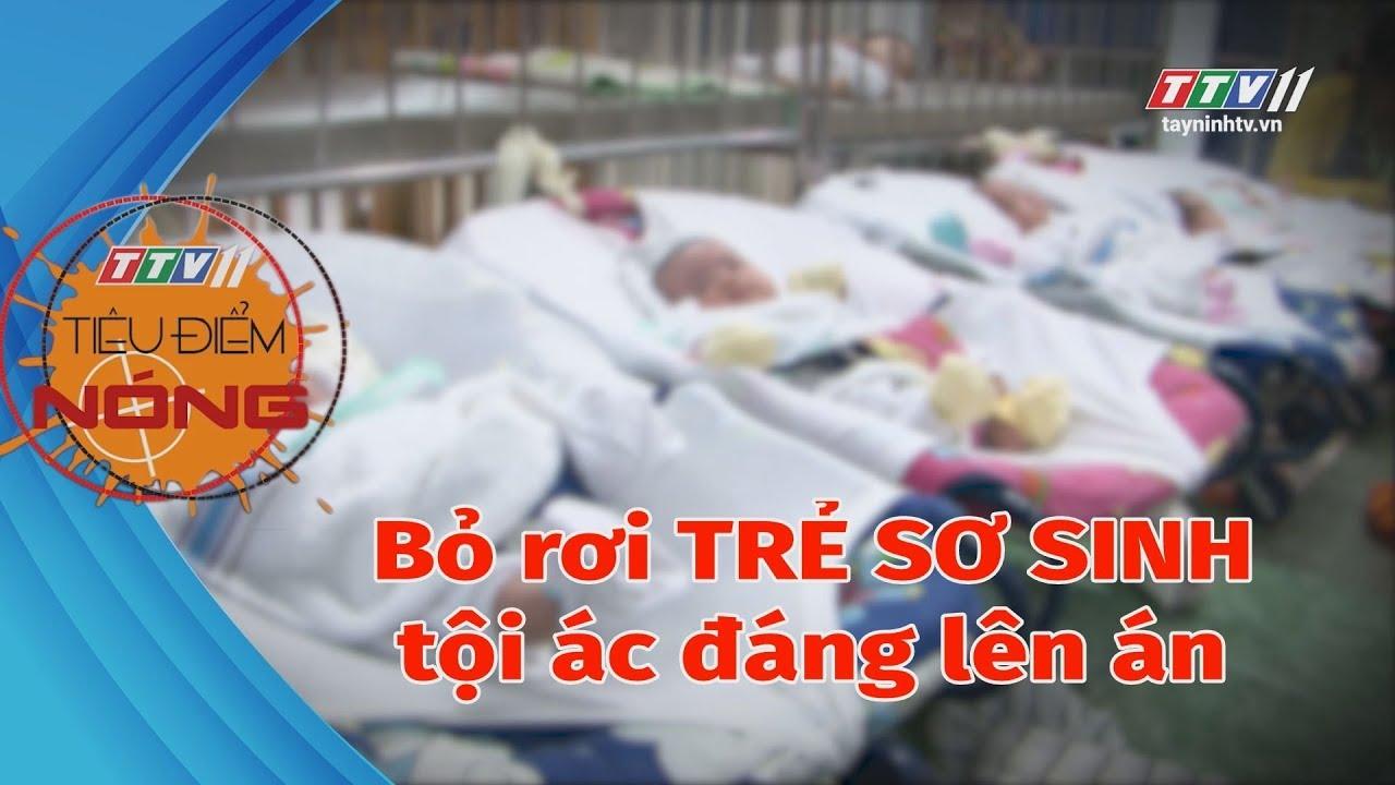 Bỏ rơi TRẺ SƠ SINH tội ác đáng lên án | TIÊU ĐIỂM NÓNG | Tây Ninh TV