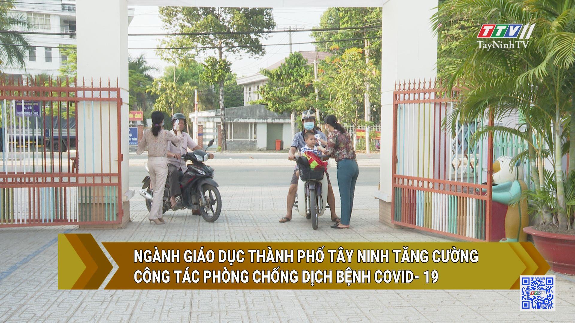 Ngành giáo dục thành phố Tây Ninh tăng cường công tác phòng chống dịch bệnh Covid-19 | TayNinhTV