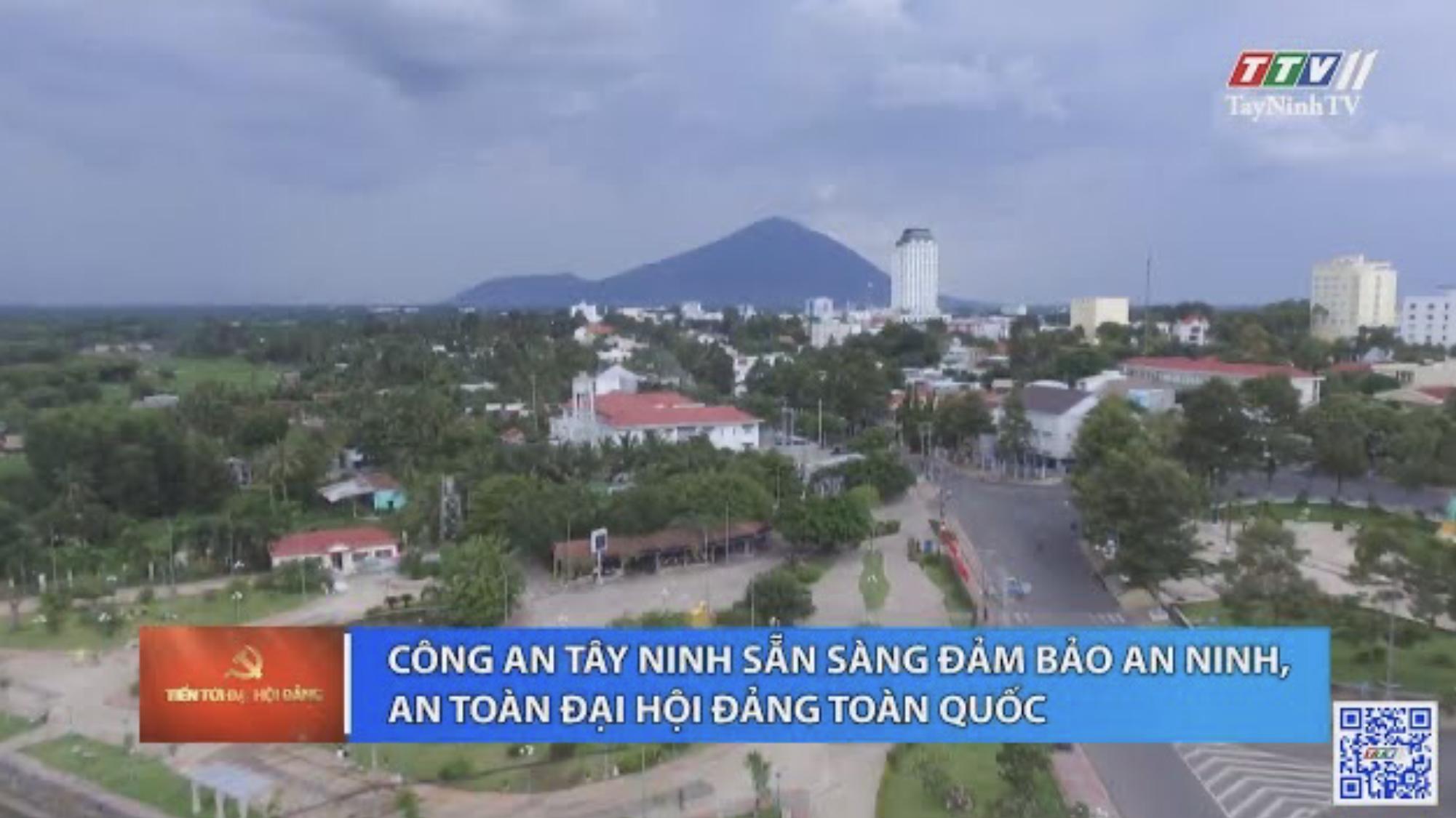 Công an Tây Ninh sẵn sàng đảm bảo an ninh an toàn Đại hội Đảng toàn quốc | TIẾN TỚI ĐẠI HỘI ĐẢNG | TayNinhTV