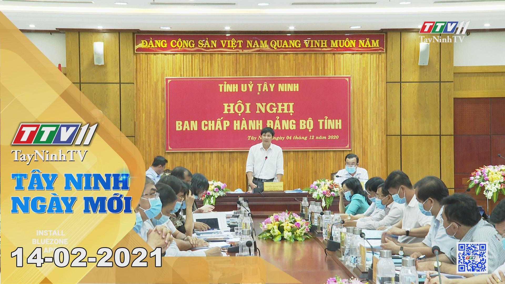 Tây Ninh Ngày Mới 14-02-2021 | Tin tức hôm nay | TayNinhTV