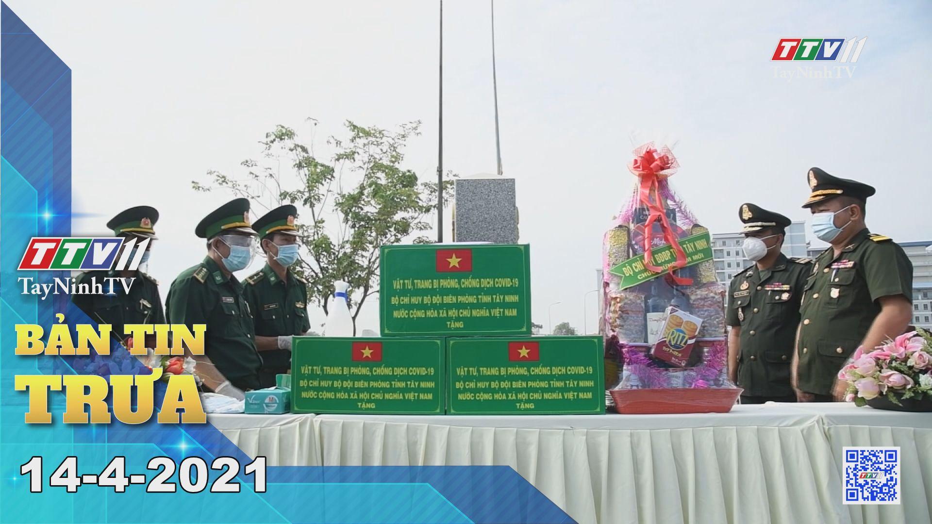 Bản tin trưa 14-4-2021 | Tin tức hôm nay | TayNinhTV