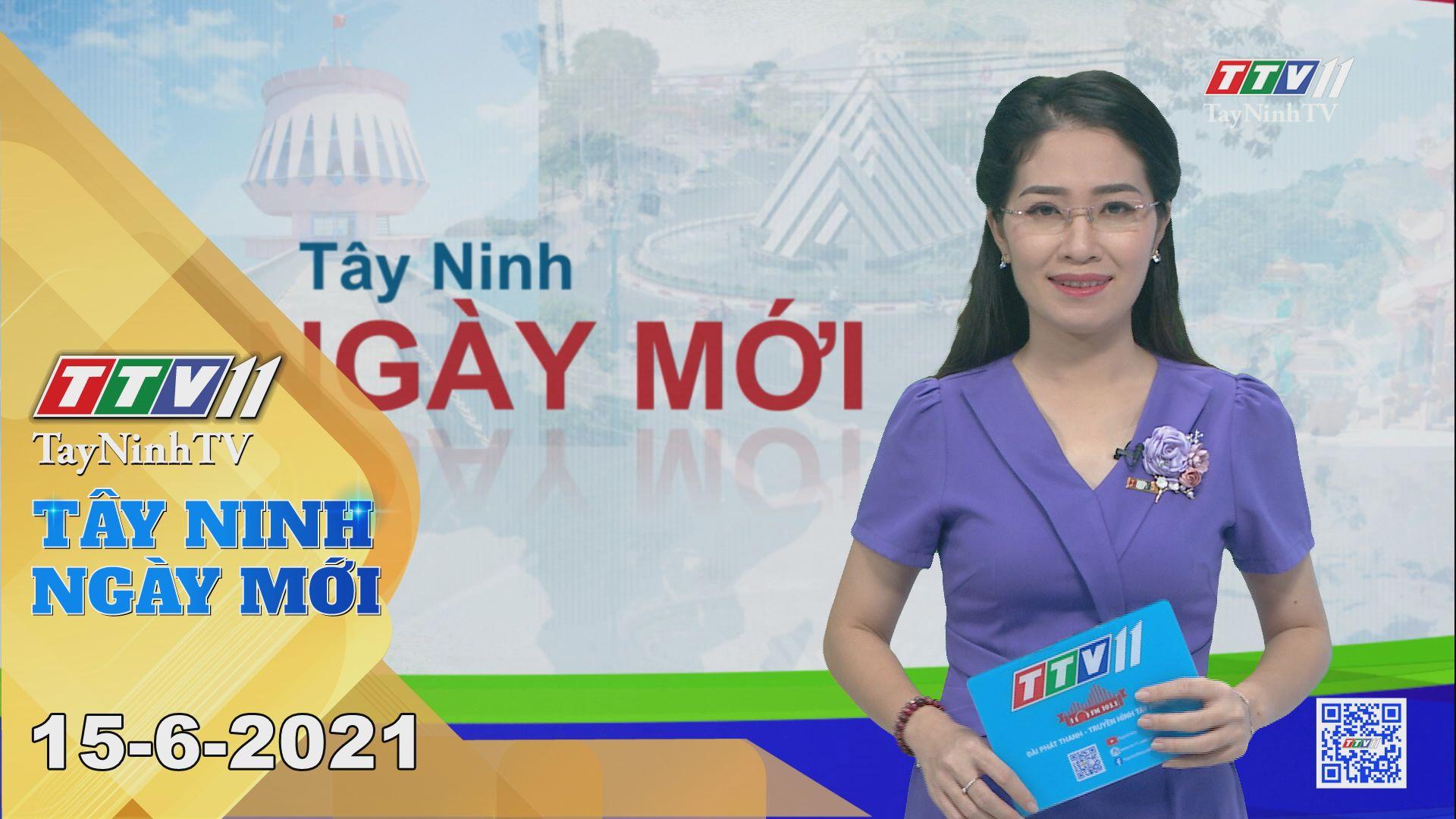 Tây Ninh Ngày Mới 15-6-2021 | Tin tức hôm nay | TayNinhTV