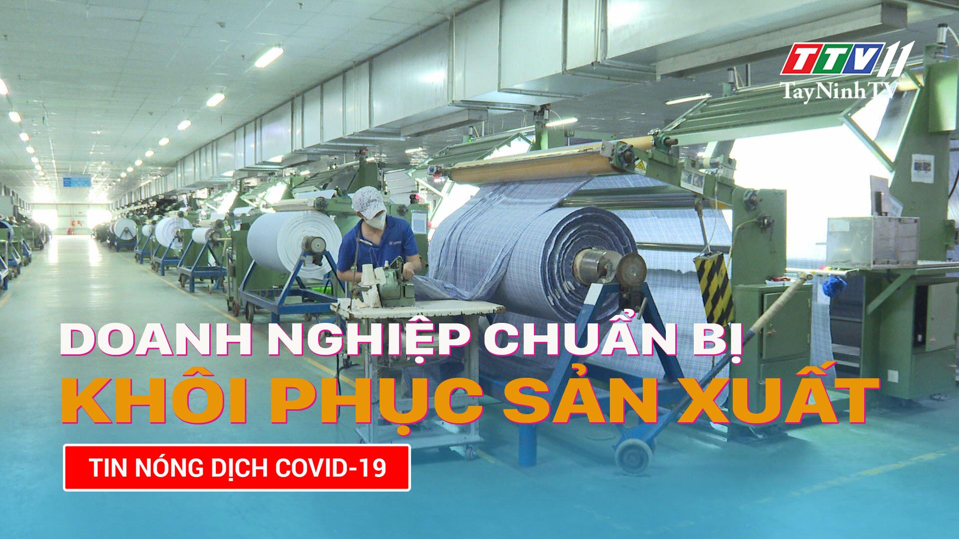 Doanh nghiệp chuẩn bị cho việc khôi phục sản xuất | TayNinhTV