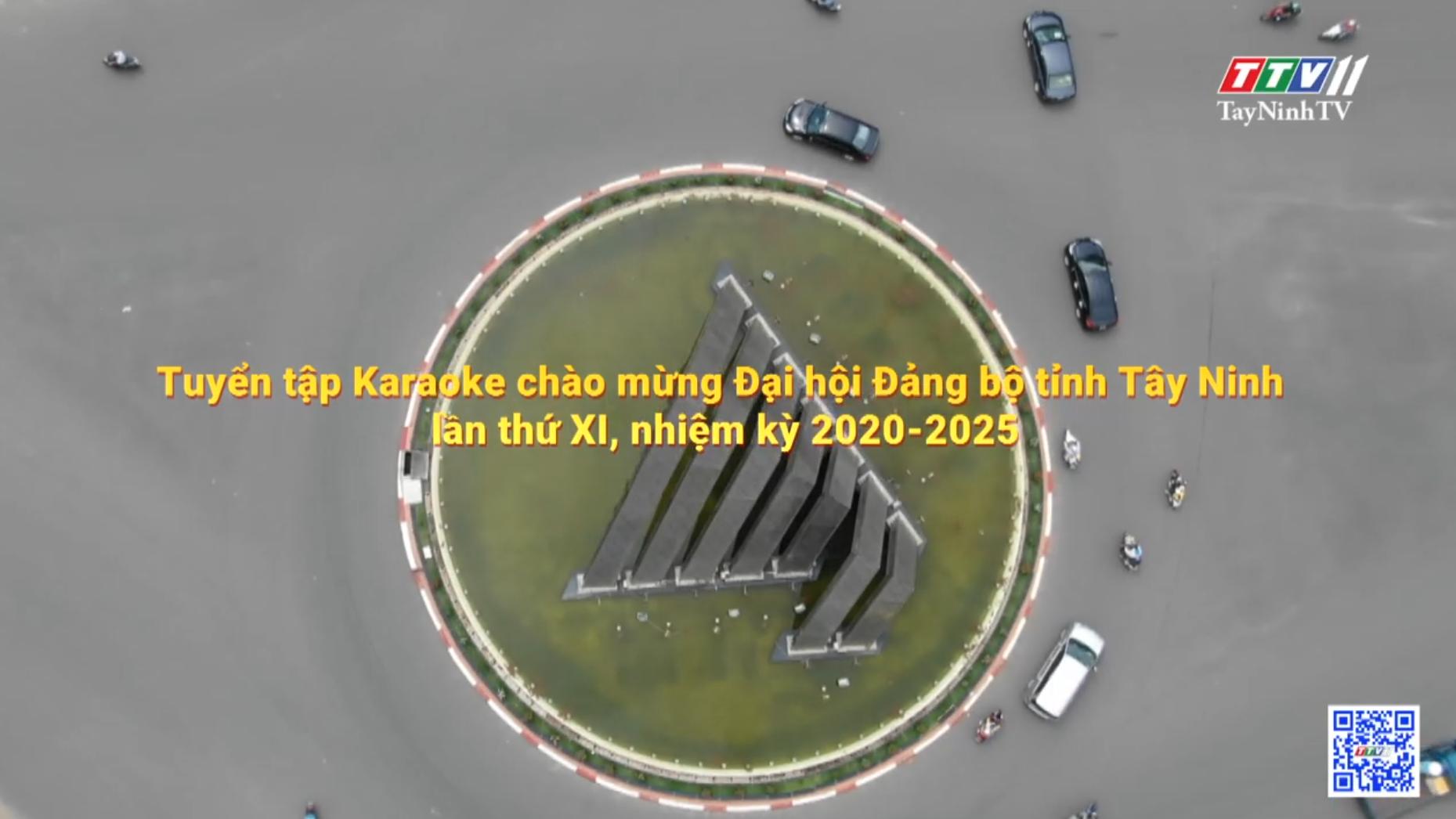 Tuyển tập karaoke chào mừng Đại hội Đảng bộ tỉnh Tây Ninh lần thứ XI, nhiệm kỳ 2020-2025 | TẠP CHÍ VĂN NGHỆ | TayNinhTV