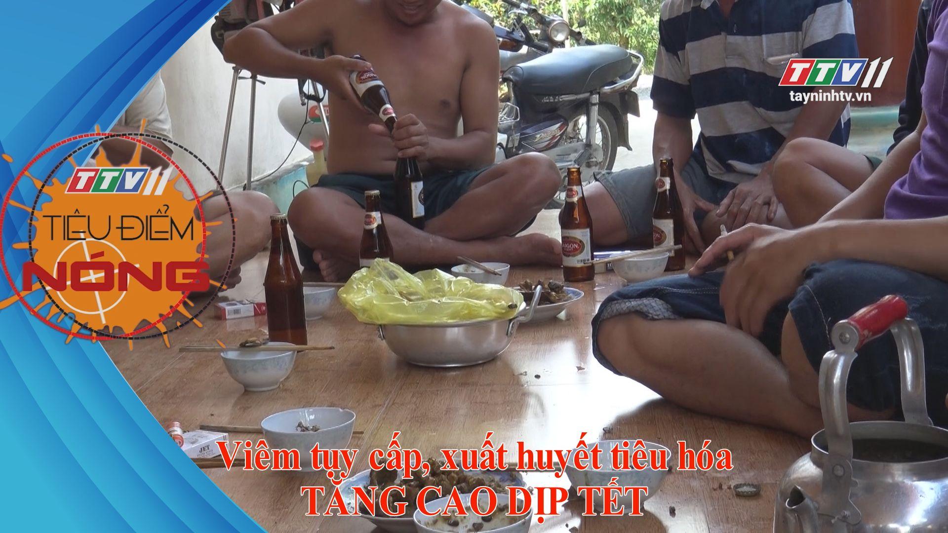 Viêm tụy cấp, xuất huyết tiêu hóa tăng cao dịp tết | TIÊU ĐIỂM NÓNG | TayNinhTV