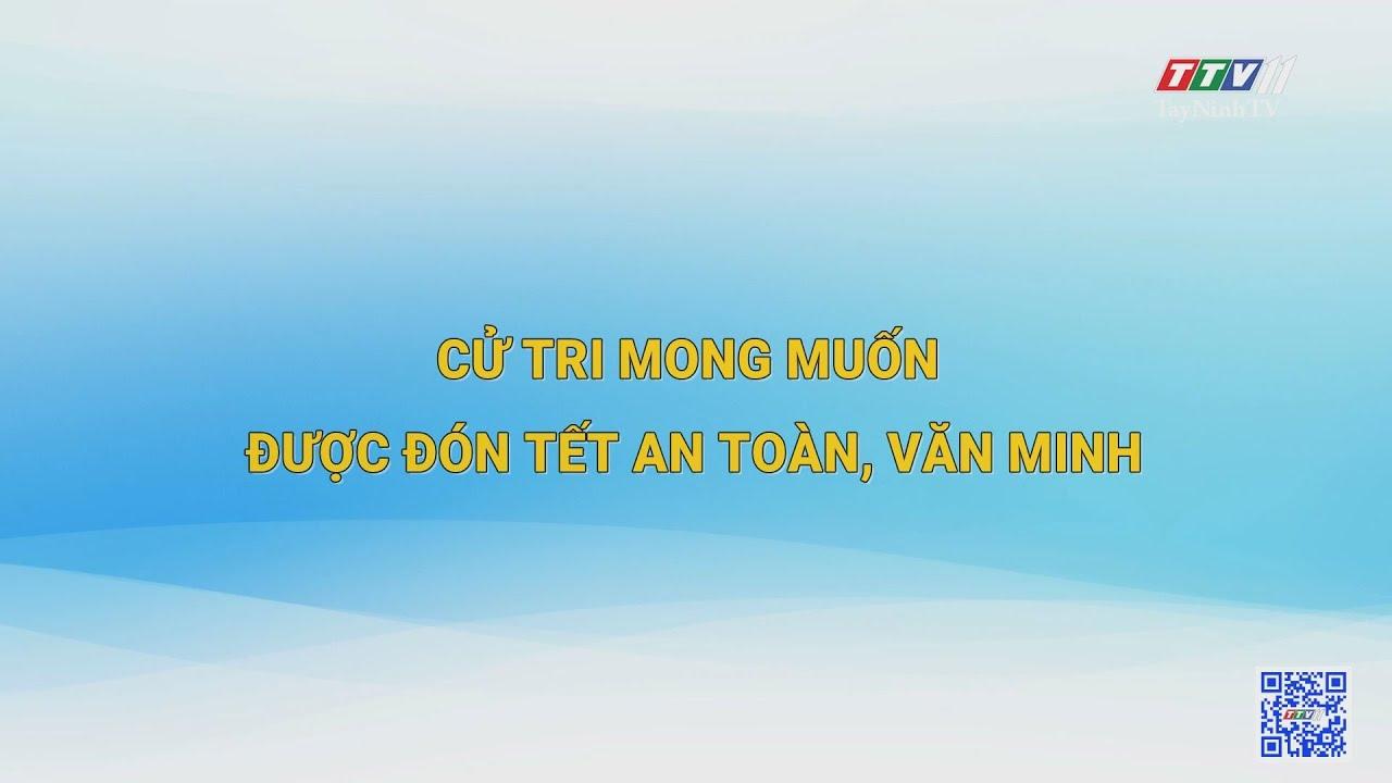 Cử tri mong muốn được đón Tết an toàn, văn minh | TIẾNG NÓI CỬ TRI | TayNinhTV  #tiếng_nói_cử_tri #tayninhtv