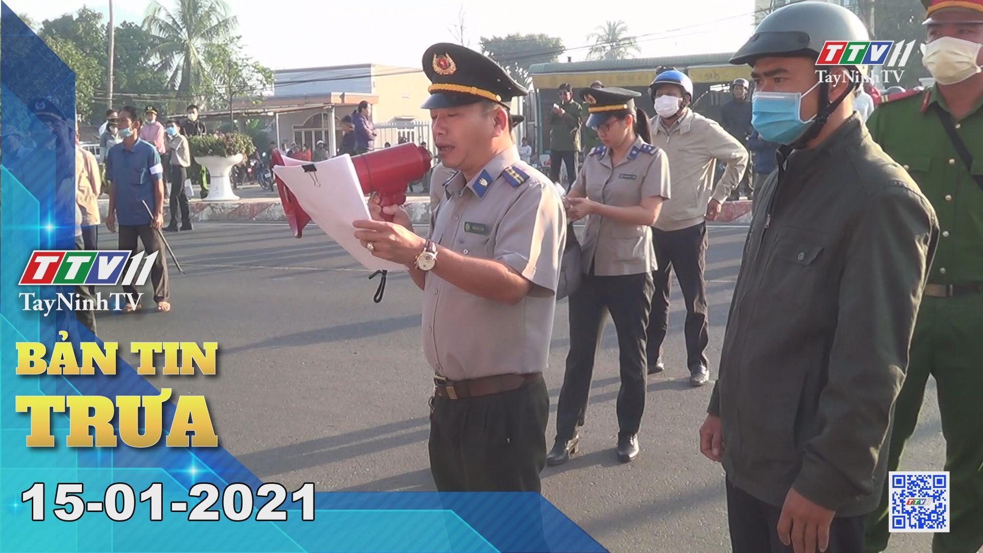 Bản tin trưa 15-01-2021 | Tin tức hôm nay | TayNinhTV