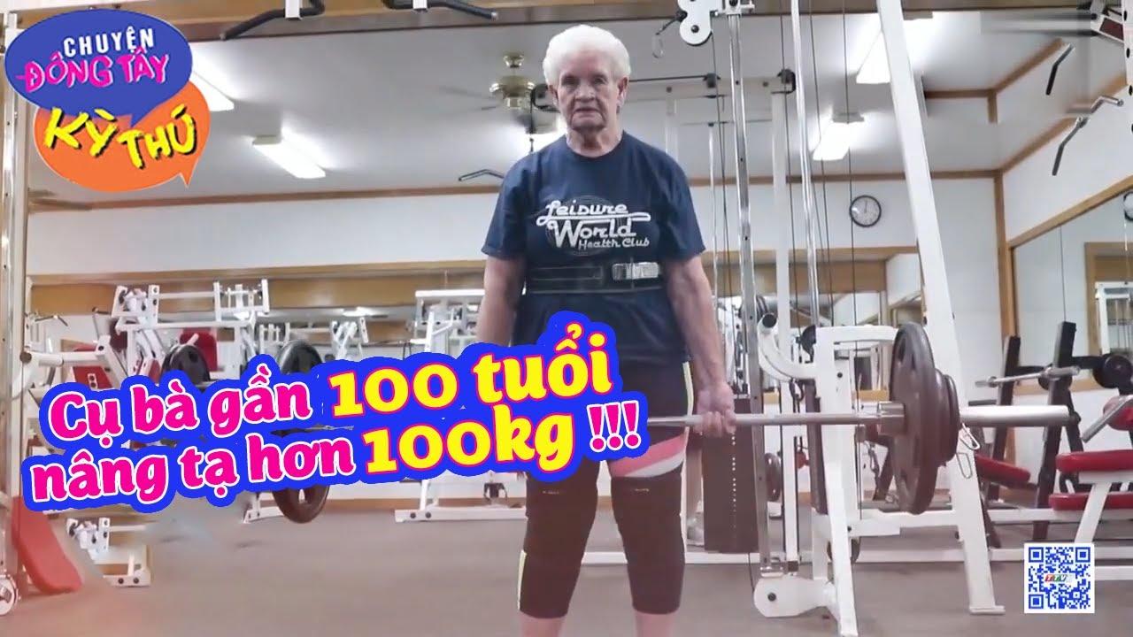CHOÁNG VÁNG cụ bà gần 100 TUỔI nâng mức tạ KỶ LỤC hơn 100kg!!!| Chuyện Đông Tây Kỳ Thú