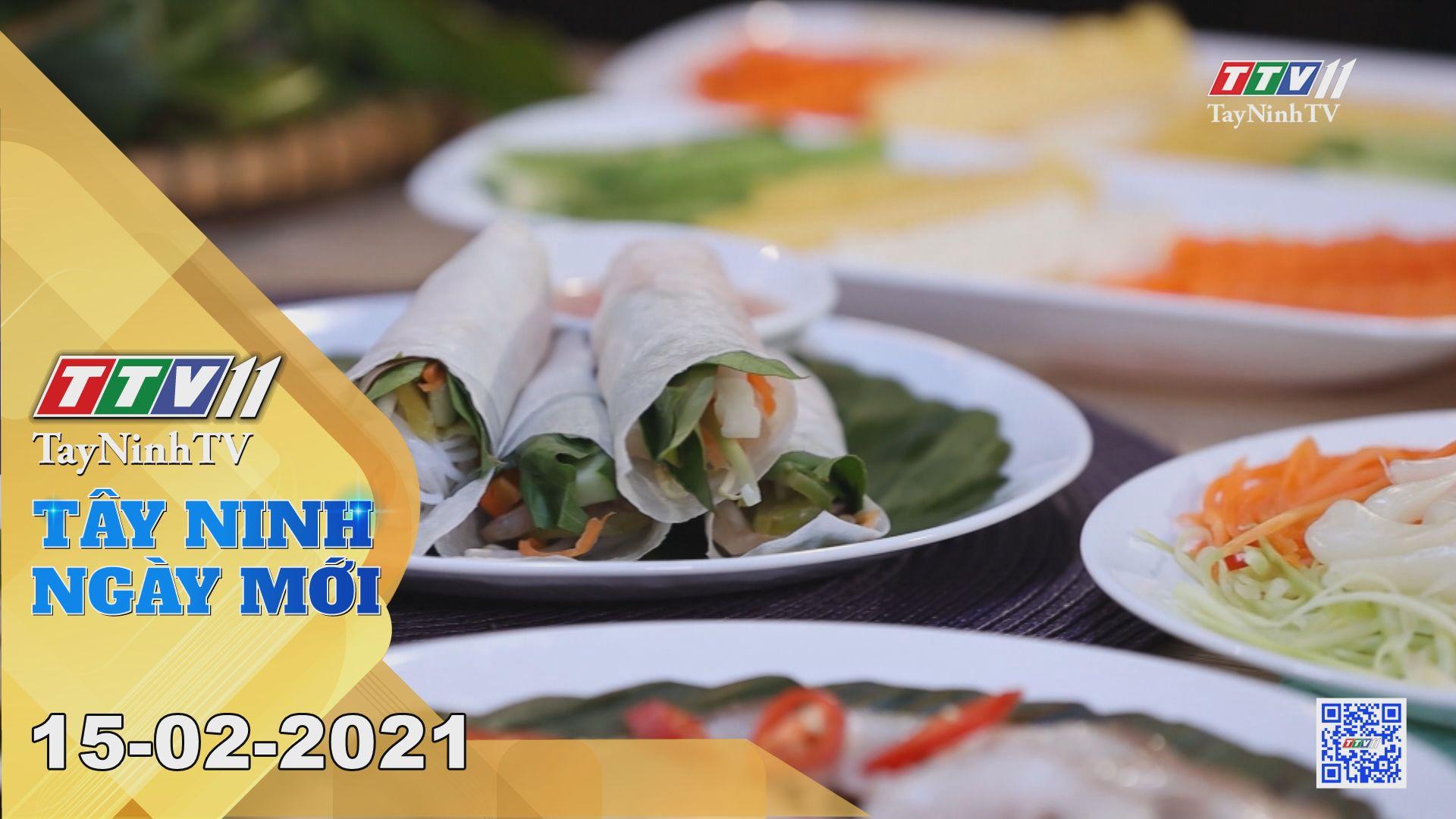 Tây Ninh Ngày Mới 15-02-2021   Tin tức hôm nay   TayNinhTV