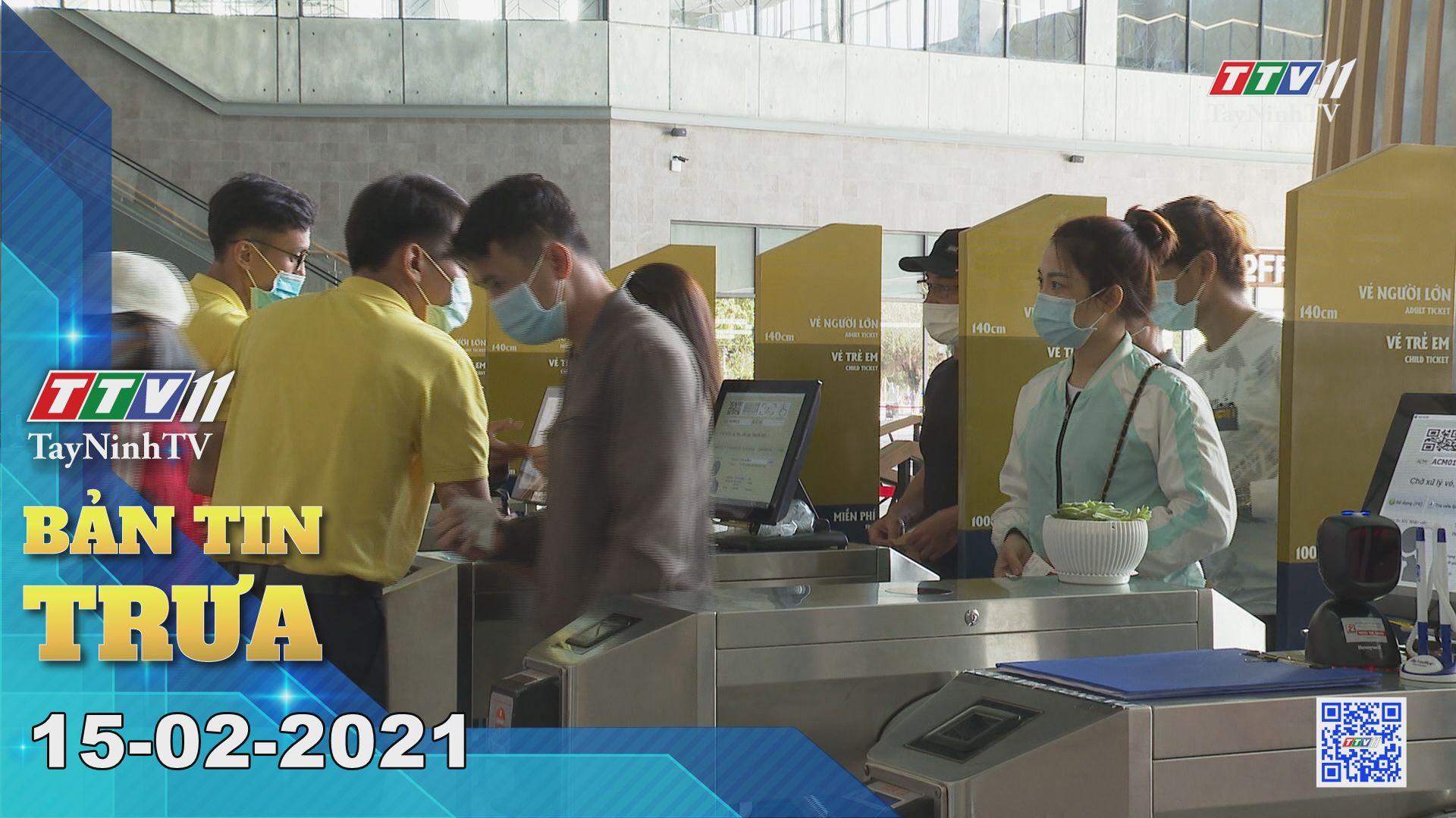 Bản tin trưa 15-02-2021 | Tin tức hôm nay | TayNinhTV
