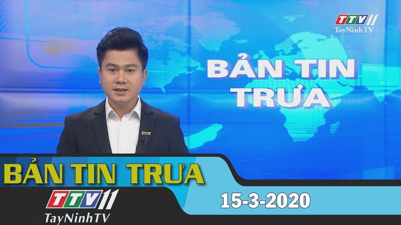 Bản tin trưa 15-3-2020 | Tin tức hôm nay | TayNinhTV