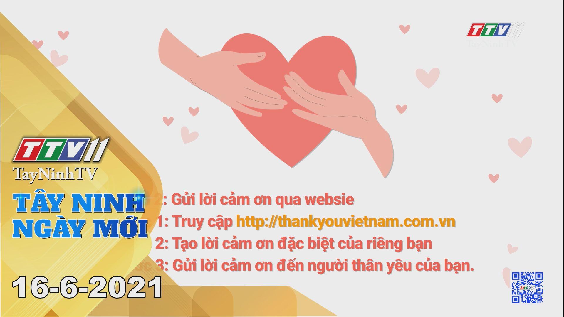 Tây Ninh Ngày Mới 16-6-2021 | Tin tức hôm nay | TayNinhTV
