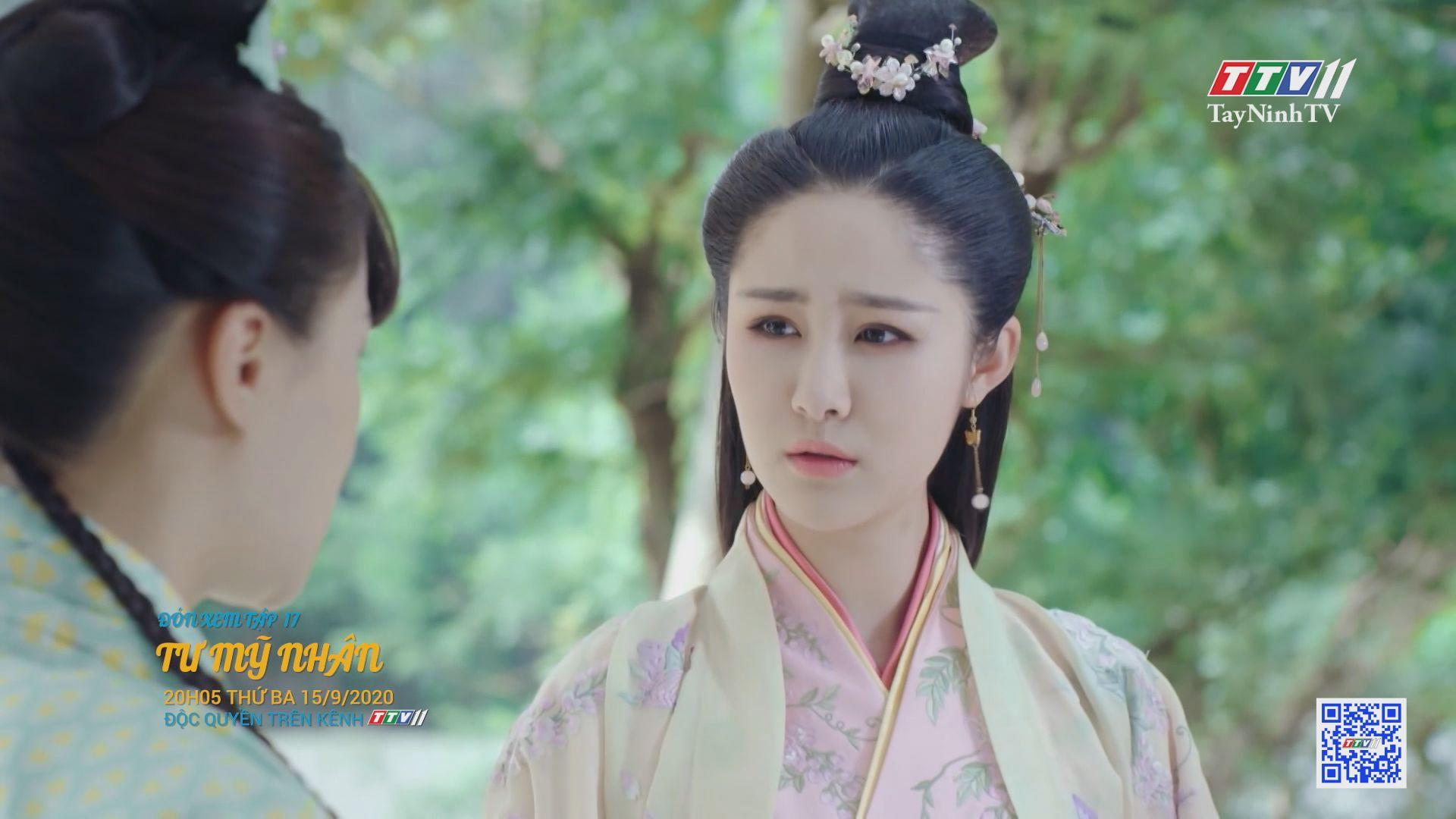 Tư mỹ nhân-TẬP 17 trailer | PHIM TƯ MỸ NHÂN | TayNinhTV