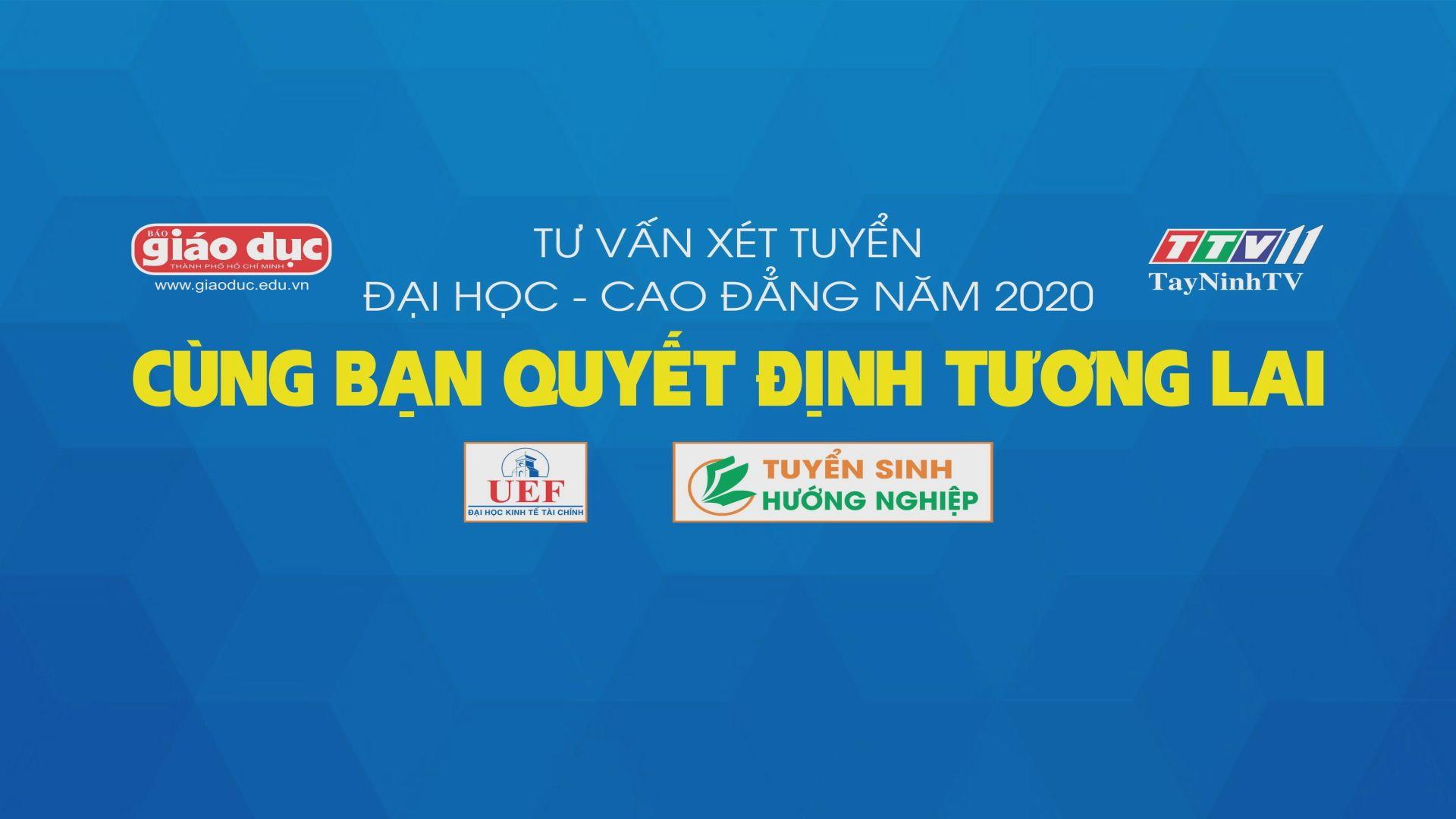 Tư vấn xét tuyển ĐH - CĐ năm 2020 | Chủ đề: CÙNG BẠN QUYẾT ĐỊNH TƯƠNG LAI | TayNinhTV