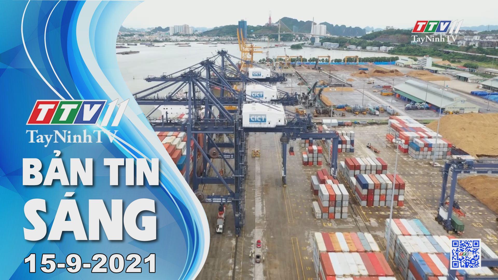 Bản tin sáng 15-9-2021 | Tin tức hôm nay | TayNinhTV
