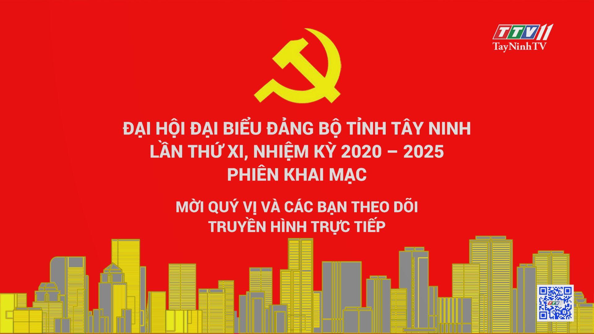 PHIÊN KHAI MẠC-Đại hội Đại biểu Đảng bộ tỉnh Tây Ninh lần thứ XI, nhiệm kỳ 2020-2025 | ĐẠI HỘI ĐẢNG CÁC CẤP | TayNinhTV