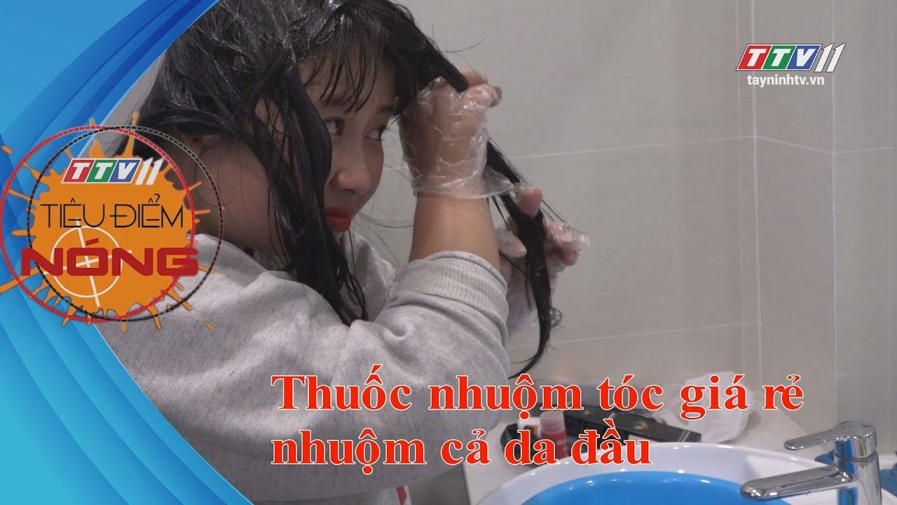 Thuốc nhuộm tóc giá rẻ nhuộm luôn da đầu | TIÊU ĐIỂM NÓNG | Tây Ninh TV