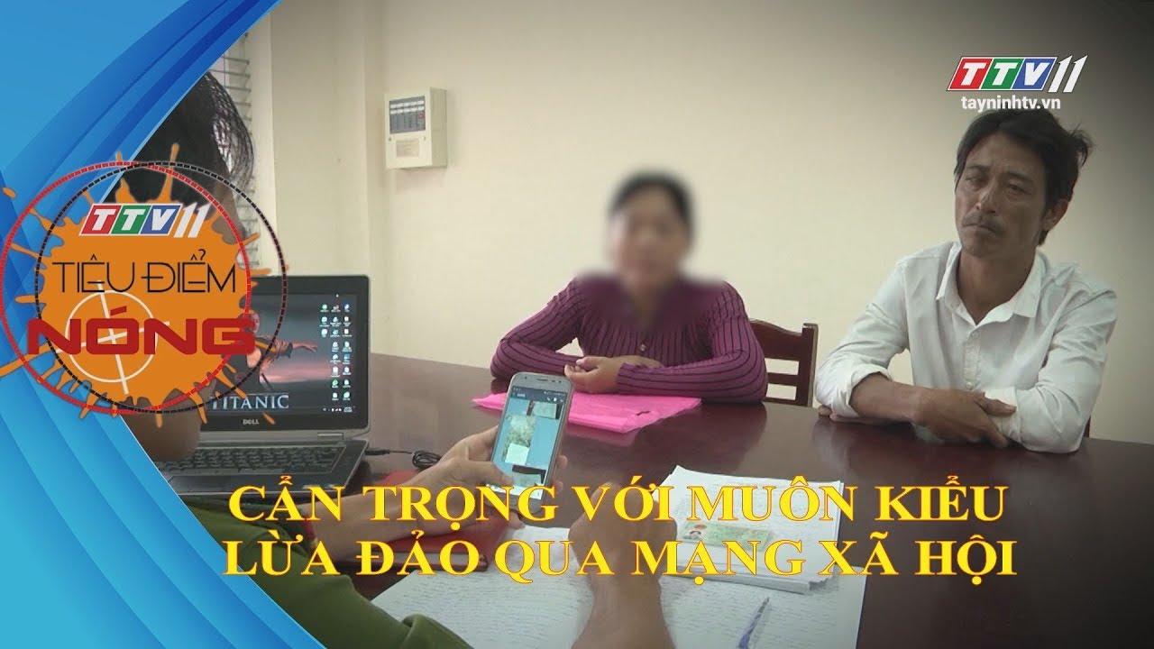 Cẩn trọng với muôn kiểu LỪA ĐẢO qua MẠNG XÃ HỘI | TIÊU ĐIỂM NÓNG | TayNinhTV