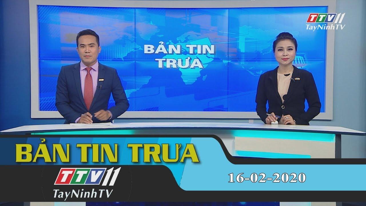 Bản tin trưa 16-02-2020 | Tin tức hôm nay | TayNinhTV