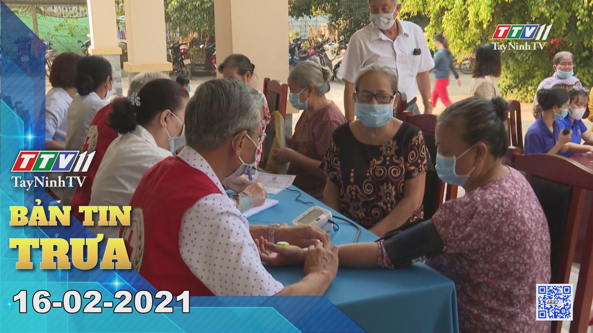 Bản tin trưa 16-02-2021 | Tin tức hôm nay | TayNinhTV
