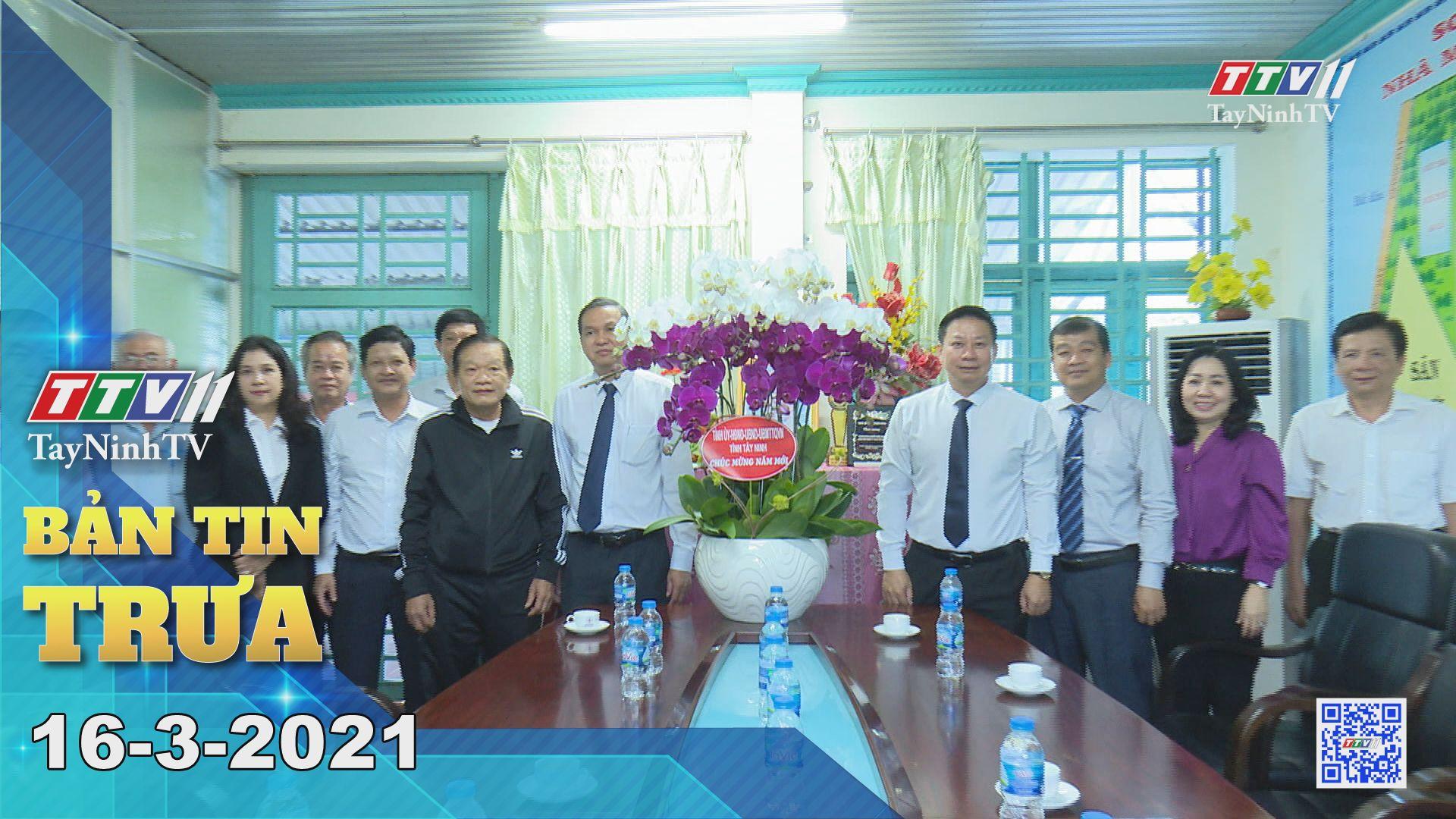 Bản tin trưa 16-3-2021 | Tin tức hôm nay | TayNinhTV