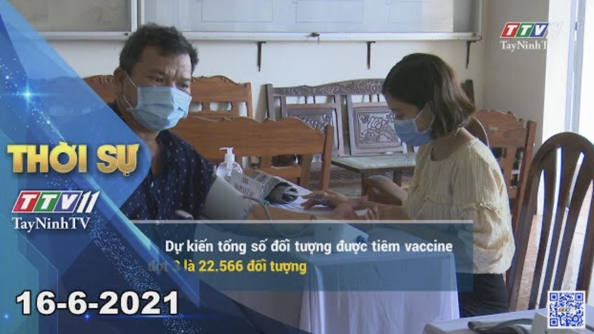 Thời sự Tây Ninh 16-6-2021 | Tin tức hôm nay | TayNinhTV