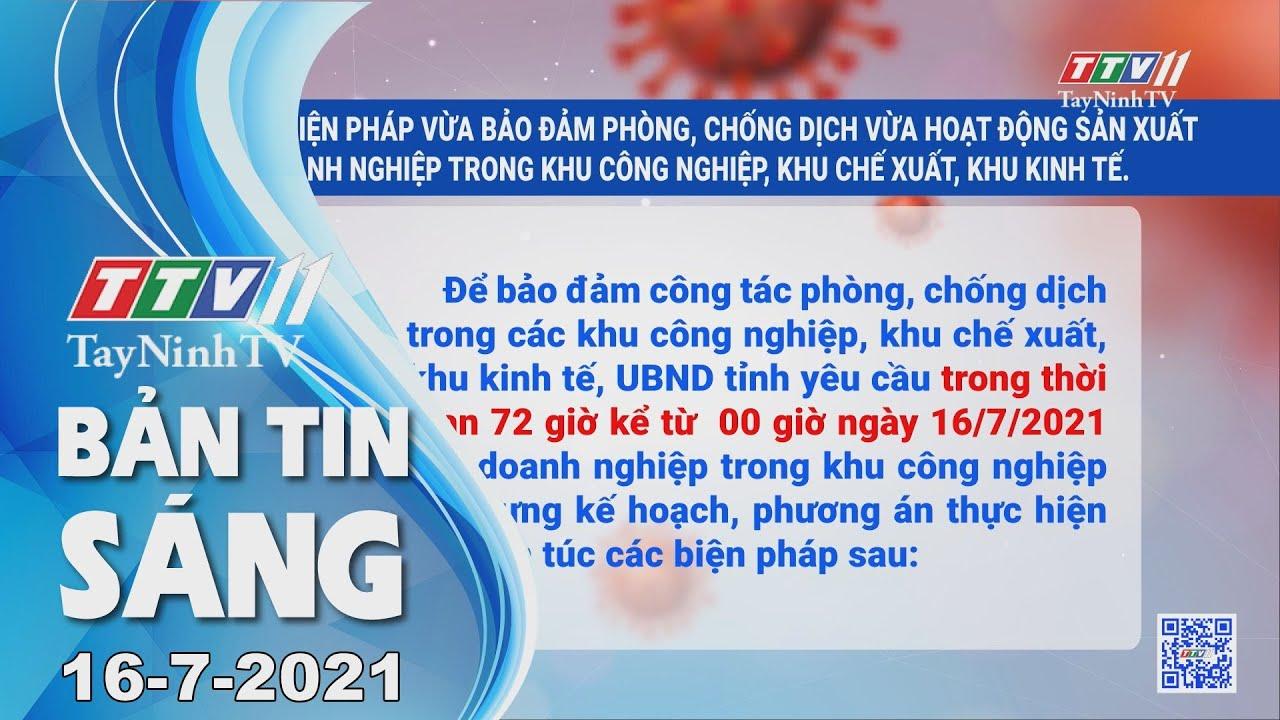 Bản tin sáng 16-7-2021 | Tin tức hôm nay | TayNinhTV