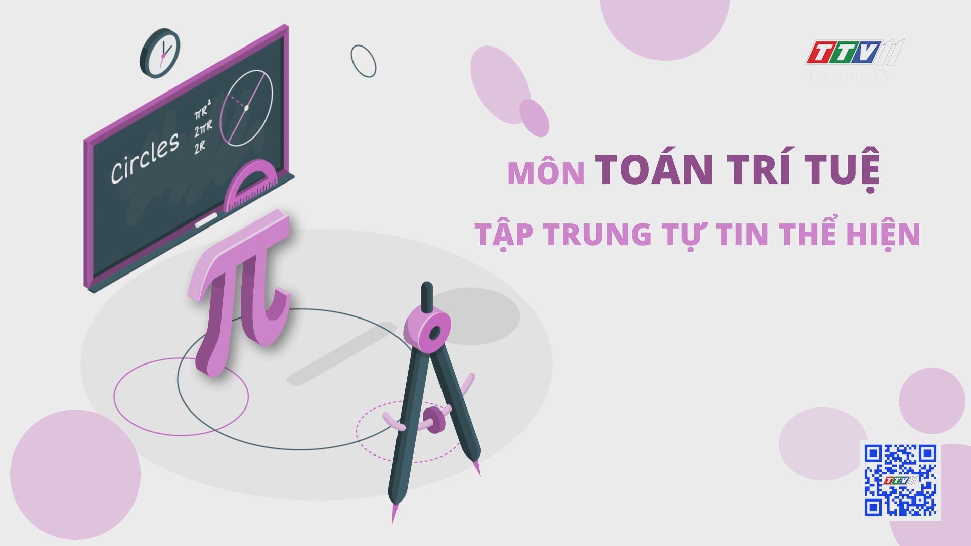 Môn toán trí tuệ tập trung tự tin thể hiện | TRANG TUỔI THƠ | TayNinhTV