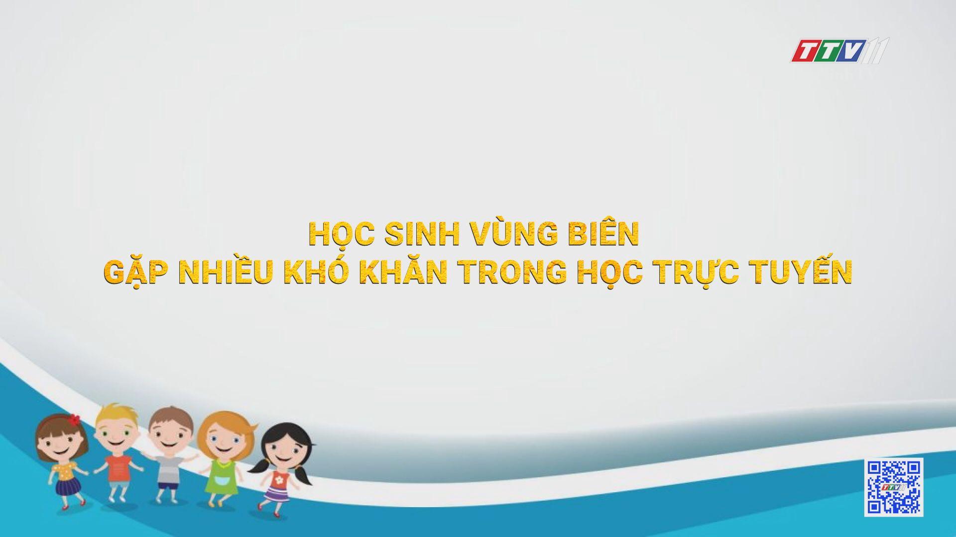 Học sinh vùng biên gặp nhiều khó khăn trong học trực tuyến | TIẾNG NÓI CỬ TRI | TayNinhTV